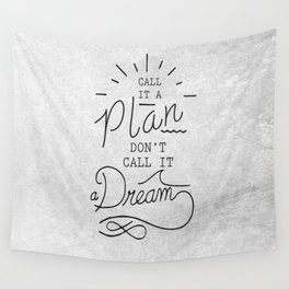 Call It A Plan, Don't Call It A Dream Life success Quote Design Wall Tapestry