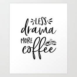 BUT FIRST COFFEE, Kitchen Wall Art,Kitchen Decor,Coffee Sign,Less Drama More Coffee Art Print