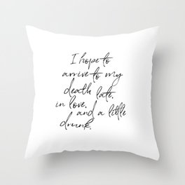 I hope to arrive to my death late, in love, and a little drunk. Throw Pillow