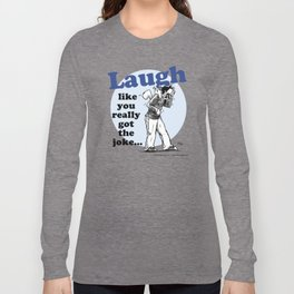 Laughing is the best... Long Sleeve T-shirt