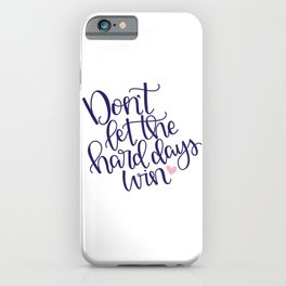 Don't Let the Hard Days Win iPhone Case