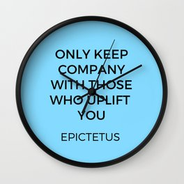 ONLY KEEP COMPANY WITH THOSE WHO UPLIFT YOU - EPICTETUS - STOIC WISDOM Wall Clock