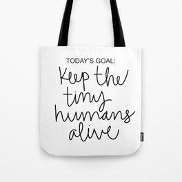 Keep The Tiny Humans Alive Tote Bag