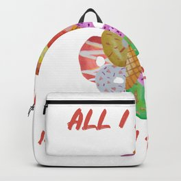 All I Need Is Ice Cream And Donuts! Backpack