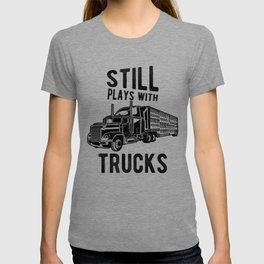 Still Plays With Trucks Funny Semi Truck Driver Hauling T-shirt