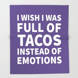 I Wish I Was Full of Tacos Instead of Emotions (Ultra Violet) Throw Blanket