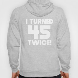 I Turned 45 Twice 90th Birthday Hoody