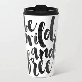 be wild and free,wild and free sign,inspirational quote,typography poster,nursery decor,quote art Travel Mug
