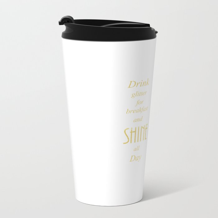 Eat Glitter for breakfast and SHINE all Day Metal Travel Mug