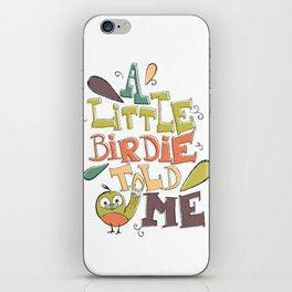 A Little Birdie Told Me iPhone Skin