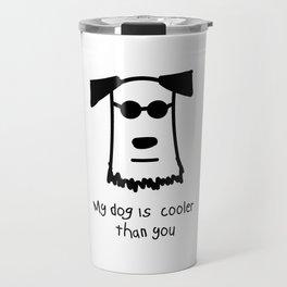 My Dog Is Cooler Than You Travel Mug