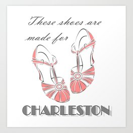 These Shoes Are Made for Charleston Art Print