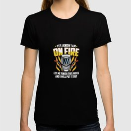 I Am On Fire Let Me Finish This Weld Gift For A Welder T-shirt