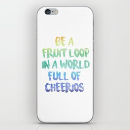 Be a fruit loop in a world full of Cheerios - Designs by IO ♡ iPhone Skin