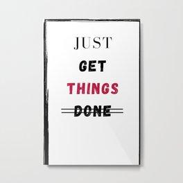 Just get things done  Metal Print