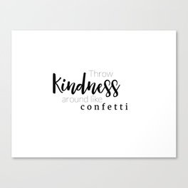 Throw Kindness Around Like Confetti Canvas Print