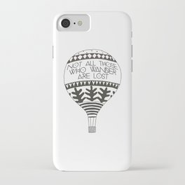 """Not all those who wander are lost"" iPhone Case"