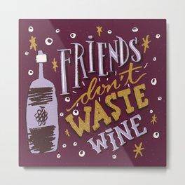 Friends Don't Waste Wine Metal Print