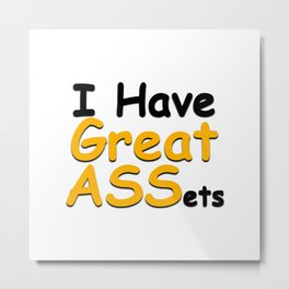 I have great ASSets Metal Print