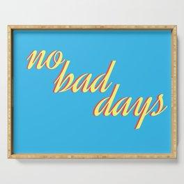 no bad days VII Serving Tray