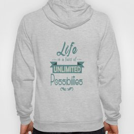 Life is a field of unlimited possibilities Inspirational Motivational Quote Design Hoody