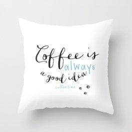 Coffee is always a good idea Throw Pillow