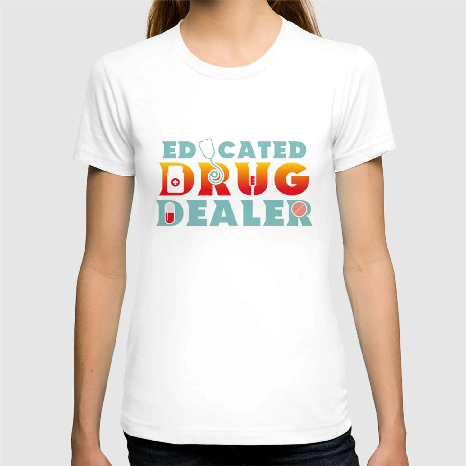 01eac1f605 Educated Drug Dealer Funny Pharmacists - Funny Pharmacists Pun Gift T-shirt  by yeoys | Society6