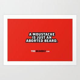 A MOUSTACHE IS JUST AN ABORTED BEARD. Art Print