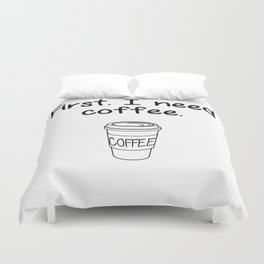 First. I need coffee. Duvet Cover