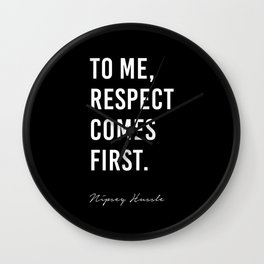 To me, Respect comes first. - Nipsey Hussle Wall Clock