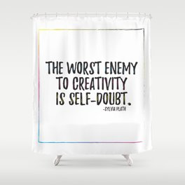 the worst enemy to creativity is self-doubt | sylvia plath Shower Curtain