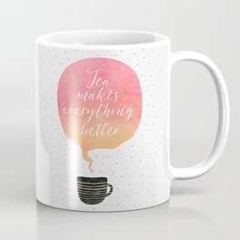 Tea Makes Everything Better Coffee Mug