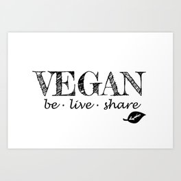 Vegan be live and share black letters Art Print