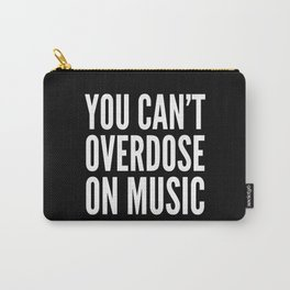 You Can't Overdose On Music (Black & White) Carry-All Pouch