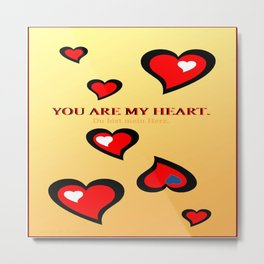 You are my heart. Metal Print