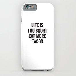 Life Is Too Short Eat More Tacos iPhone Case
