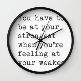 You have to be at your strongest when you're feeling at your weakest.   Wall Clock