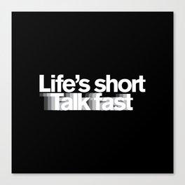 Life's Short, Talk Fast Canvas Print