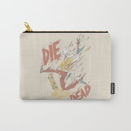 Die When You're Dead Carry-All Pouch