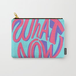 What now? Carry-All Pouch