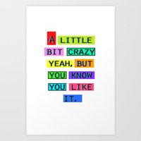 A Little Bit Crazy Yeah, But You Know You Like It. Art Print