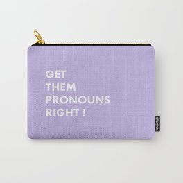 GET THEM PRONOUNS RIGHT ! Carry-All Pouch