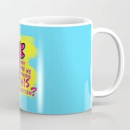 We've Met Before Coffee Mug