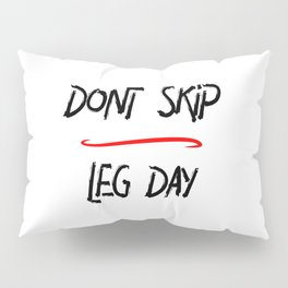 Don't Skip Leg Day Gym Time Humor Pillow Sham