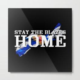 Stay The Blazes Home Metal Print