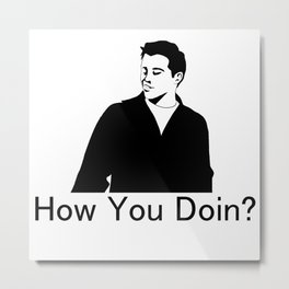 Joey. How You Doin? Metal Print