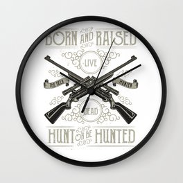 Born And Raised Hunt Or Be Hunted Wall Clock
