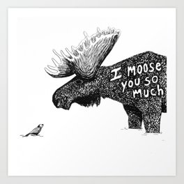 I moose you Art Print