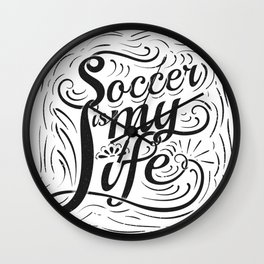 Soccer is my Life Wall Clock