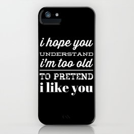 Im to old for this iPhone Case
